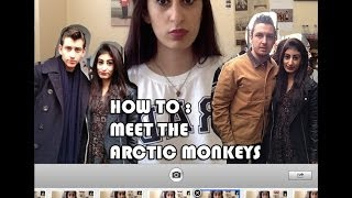 How To: Meet the Arctic Monkeys