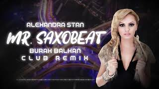 Alexandra Stan - Mr. Saxobeat ( Burak Balkan Club Remix ) 2019
