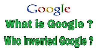What is Google ? Who Invented Google ?