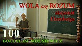 Bogusław Wolniewicz. 100. WOLA czy ROZUM: aksjomat Elzenberga. 13.06.2017 Warszawa