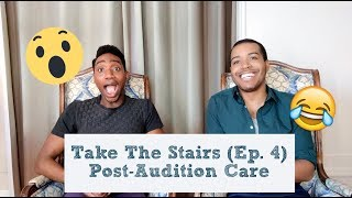 Take The Stairs Ep. 4 - Post Audition Care