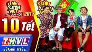 THVL   Cười xuyên Việt – Tiếu lâm hội 2017: Tập 10 – Tết
