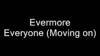 Evermore - Everyone (moving on)