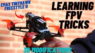 Learning FPV Freestyle Tricks | Emax TinyHawk Freestyle II + 3D Printed Mods
