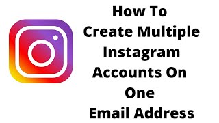 how to make more than one instagram account with the same email, make multiple accounts on instagram