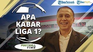 FOOTBALL TIME: Gelaran Liga 1 Dapat Lampu Hijau, Kapan Dimulai?