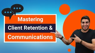 Mastering Client Retention & Communications