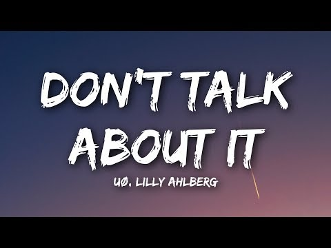 UØ Dont Talk About It Lyrics Lyrics Video Feat Lilly Ahlberg