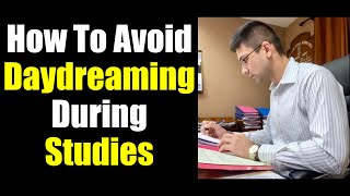 How To Avoid Day Dreaming & Concentrate on Studies