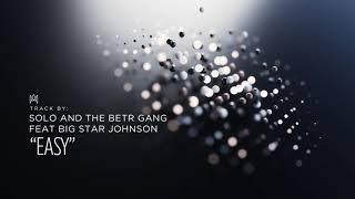 Solo and The Betr Gang ft BigStar Johnson - Easy | [Hip Hop] Mvanakasi