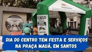 Dia do Centro é celebrado com festa e serviços na Praça Mauá, em Santos