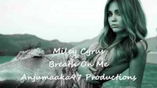 Miley Cyrus Breath On Me (2011 New Song For New Album)