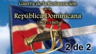 preview picture of video 'La Guerra de la Restauración de la RD - Parte 2 de 2'