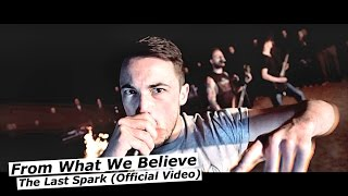 From What We Believe - The Last Spark Official Music Video