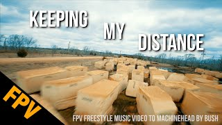 Keeping My Distance - FPV Freestyle Music Video to Machinehead by Bush