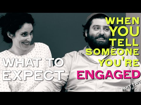 PART 2: WHAT TO EXPECT When You Tell Someone You're Engaged