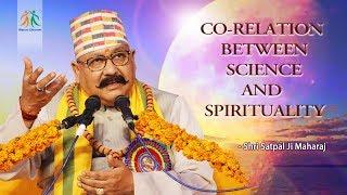 Co-relation between Science and Spirituality  || Shri Satpal Ji Maharaj