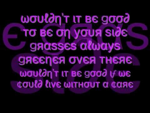 Wouldn't It Be Good Cascada {lyrics}