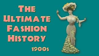 THE ULTIMATE FASHION HISTORY: The 1900s