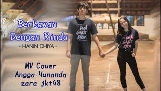 Berkawan Dengan Rindu - Angga Yunanda & Zara Jkt48 | MV Cover ( Hanin Dhiya )