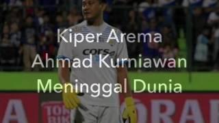 <b>Kiper Arema Ahmad Kurniawan Meninggal Dunia</b>