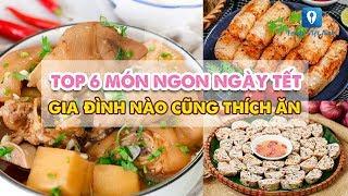 TOP 6 MÓN NGON NGÀY TẾT gia đình nào cũng thích ăn | Feedy VN