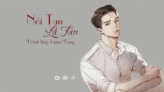 [Vietsub + Kara] Nói tan là tan - Luân Tang | 说散就散 - 伦桑