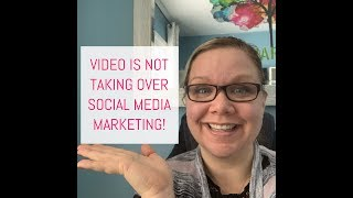 Video is NOT taking over Social Media Marketing!