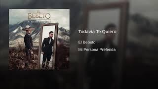 El Bebeto - Todavía Te Quiero (Estreno 2019)