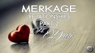Merkage Ft Darzi - Relationships (Pt.2) [AUDIO]