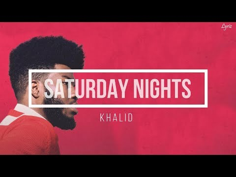 Khalid - Saturday Nights (lyrics)