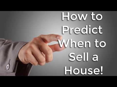 How to Predict When to Sell a House!
