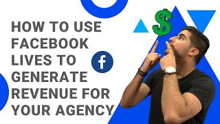 How to Use Facebook Lives To Generate Revenue For Your Agency