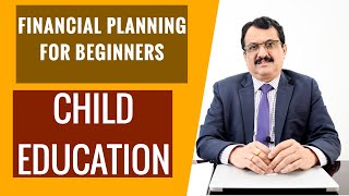 FINANCIAL PLANNING FOR BEGINNERS - CHILD EDUCATION