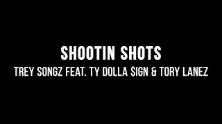 Trey Songz Ft. Ty Dolla $ign & Tory Lanez   Shootin' Shots (Lyrics)