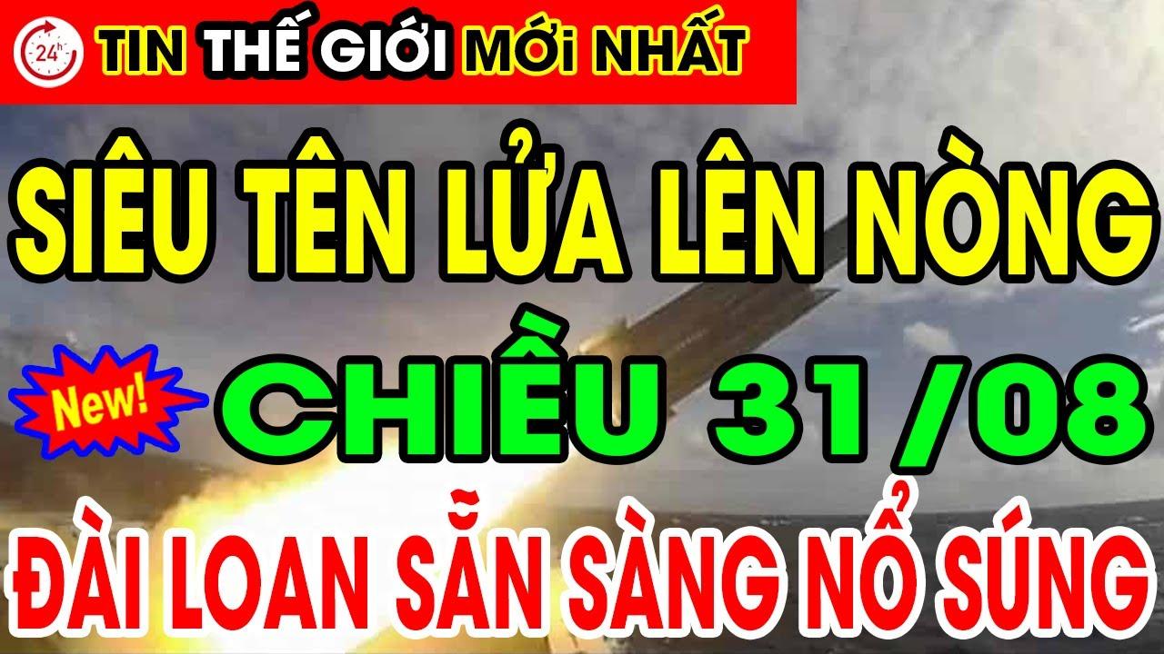Tin Thế Giới Chiều 31/8 | Đài Loan Triển Khai Siêu Tên Lửa Tại Đài Trung Sẵn Sàng Nghênh Chiến TQ thumbnail