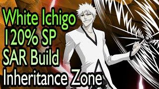 White Ichigo (Grandpa Ver.) 120% SP 54% SAR Build Vs Inheritance Zone