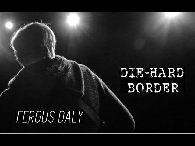 Die-Hard Border - Fergus Daly