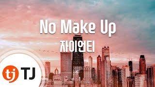 [TJ노래방 / 여자키] No Make Up - 자이언티 (No Make Up - Zion.T) / TJ Karaoke