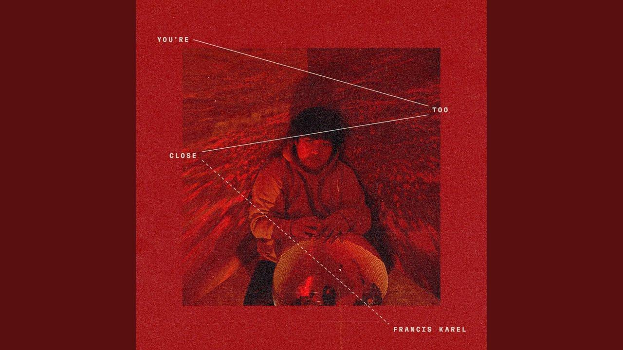 Lirik Lagu You're Too Close - Francis Karel dan Terjemahan