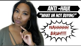 ANTI-HAUL | WHAT I'M NOT BUYING!!!