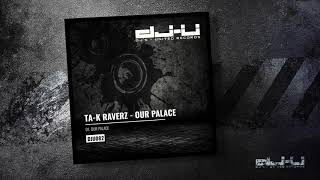 Ta-K RaverZ - Our Palace [ OFFICIAL PREVIEW]