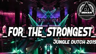 JUNGLE DUTCH 2019!!!FOR_THE_STRONGEST FULL BAS [DJ IRWAN FT IRWAN OFFICIAL] DUTCH VS MIXTAPE 2019