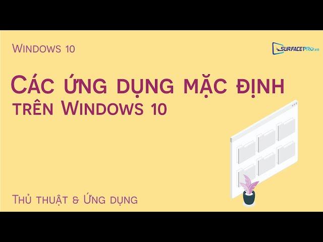 Hướng dẫn thay đổi cài đặt các ứng dụng mặc định trên Windows 10