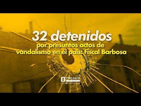 32 detenidos por presuntos actos de vandalismo en el país: Fiscal Barbosa