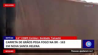 CARRETA DE GRÃOS - pega fogo em Nova Santa Helena BR - 163