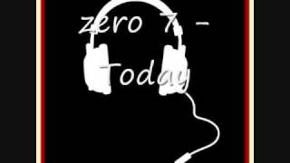 today - Zero 7