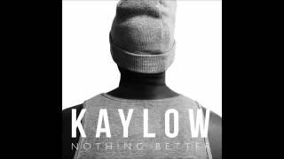 Kaylow   Nothing Better Original Mix