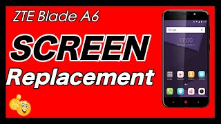 ZTE Blade A6  Screen Replacement