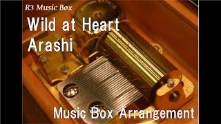 Wild at Heart/Arashi [Music Box]